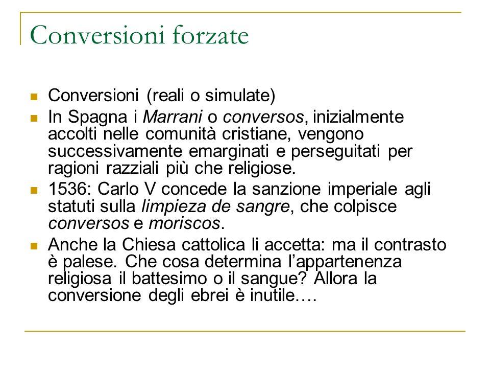 Conversioni forzate Conversioni (reali o simulate) In Spagna i Marrani o conversos, inizialmente accolti nelle comunità cristiane, vengono successivam