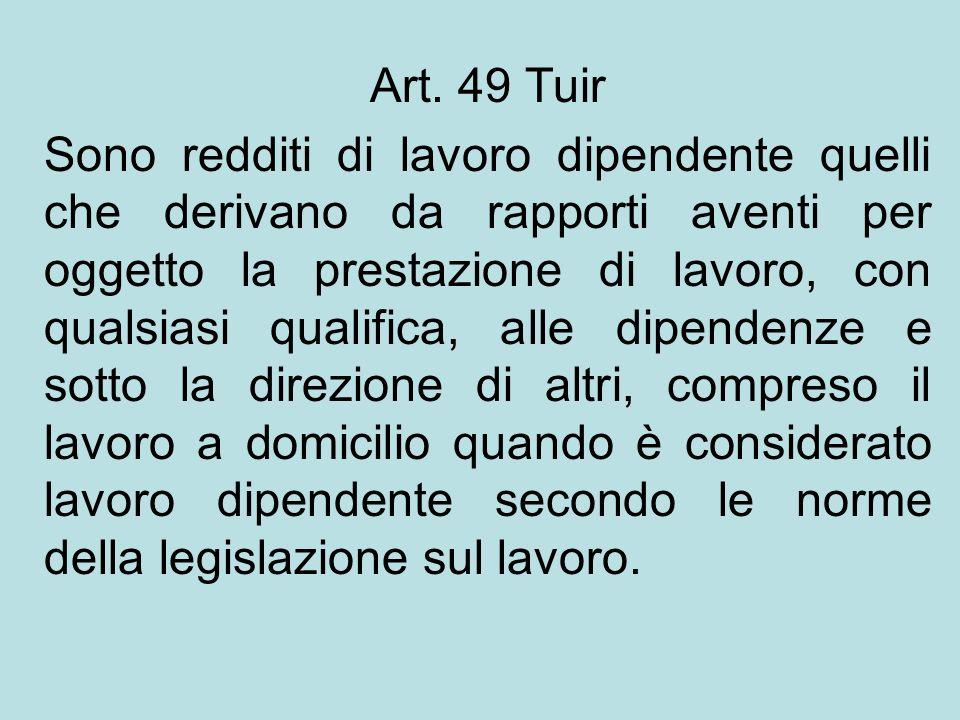 Art. 49 Tuir Sono redditi di lavoro dipendente quelli che derivano da rapporti aventi per oggetto la prestazione di lavoro, con qualsiasi qualifica, a
