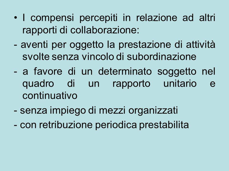 I compensi percepiti in relazione ad altri rapporti di collaborazione: - aventi per oggetto la prestazione di attività svolte senza vincolo di subordi
