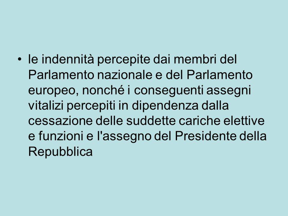 le indennità percepite dai membri del Parlamento nazionale e del Parlamento europeo, nonché i conseguenti assegni vitalizi percepiti in dipendenza dal