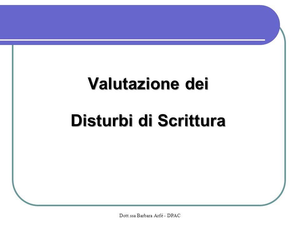 Valutazione dei Disturbi di Scrittura Dott.ssa Barbara Arfé - DPAC