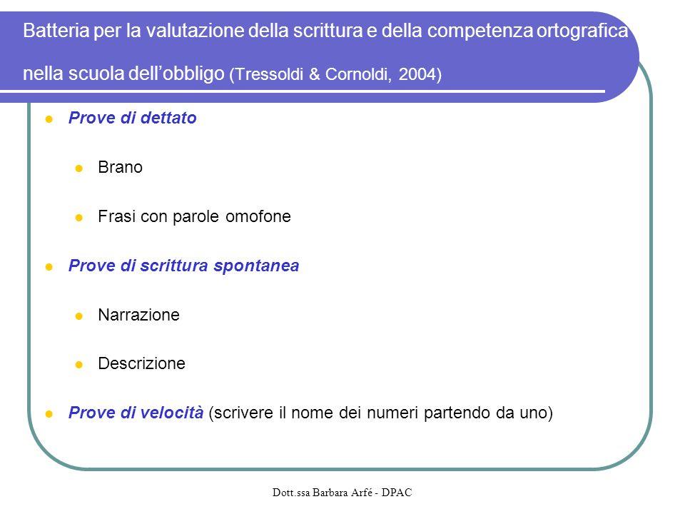 Batteria per la valutazione della scrittura e della competenza ortografica nella scuola dellobbligo (Tressoldi & Cornoldi, 2004) Prove di dettato Bran