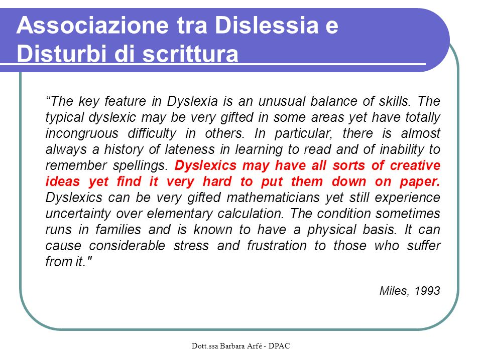 Associazione tra Dislessia e Disturbi di scrittura The key feature in Dyslexia is an unusual balance of skills. The typical dyslexic may be very gifte