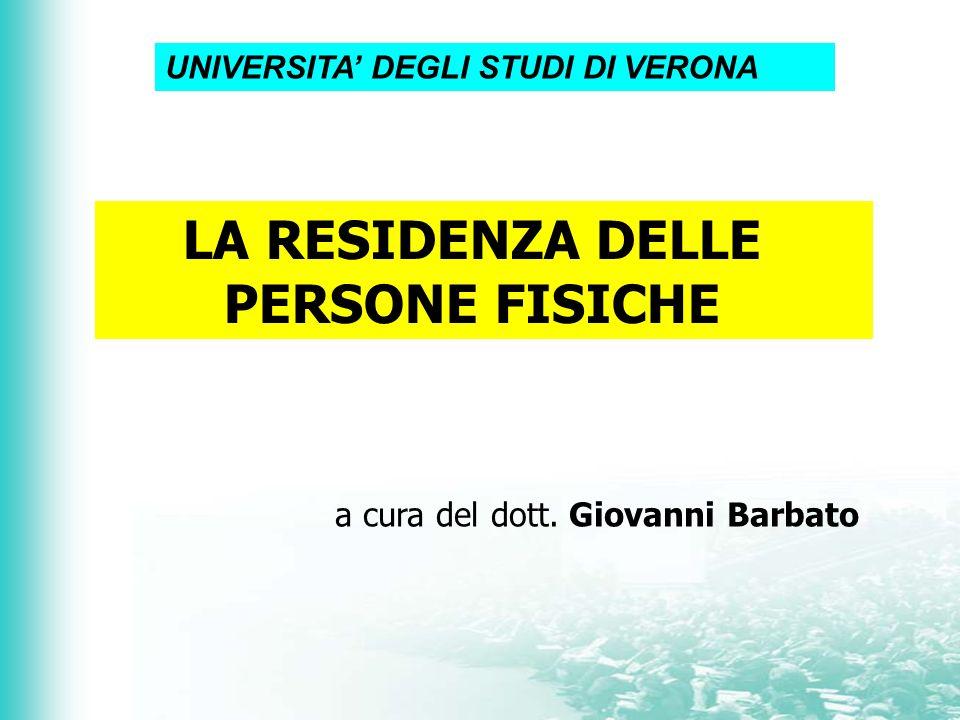 LA RESIDENZA DELLE PERSONE FISICHE a cura del dott. Giovanni Barbato UNIVERSITA DEGLI STUDI DI VERONA