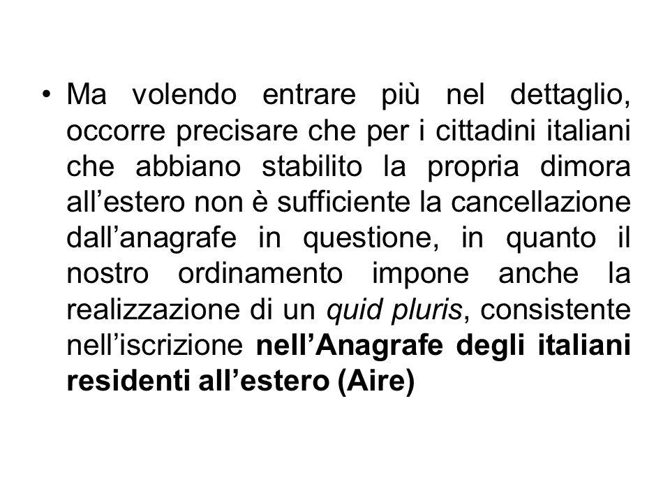 Ma volendo entrare più nel dettaglio, occorre precisare che per i cittadini italiani che abbiano stabilito la propria dimora allestero non è sufficien