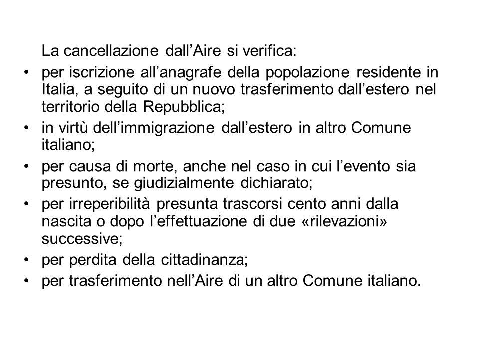 La cancellazione dallAire si verifica: per iscrizione allanagrafe della popolazione residente in Italia, a seguito di un nuovo trasferimento dallester