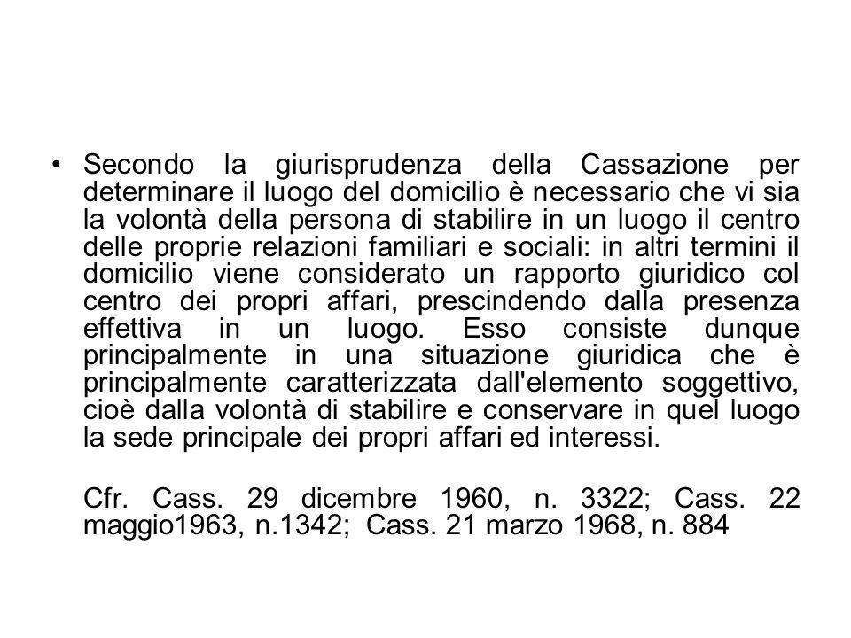 Secondo la giurisprudenza della Cassazione per determinare il luogo del domicilio è necessario che vi sia la volontà della persona di stabilire in un