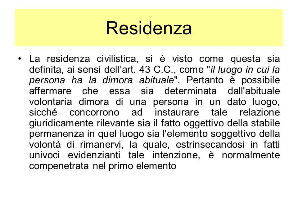 Residenza La residenza civilistica, si è visto come questa sia definita, ai sensi dellart. 43 C.C., come