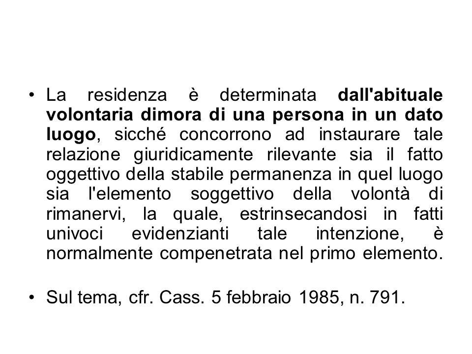 La residenza è determinata dall'abituale volontaria dimora di una persona in un dato luogo, sicché concorrono ad instaurare tale relazione giuridicame