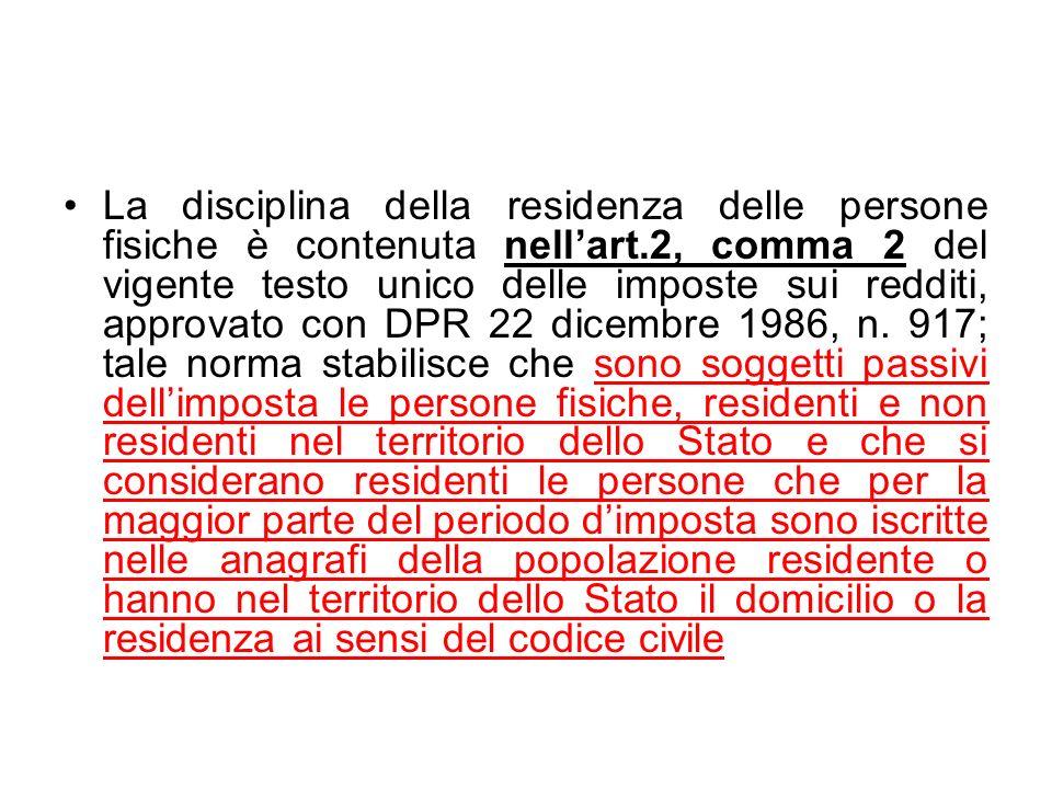 La disciplina della residenza delle persone fisiche è contenuta nellart.2, comma 2 del vigente testo unico delle imposte sui redditi, approvato con DP