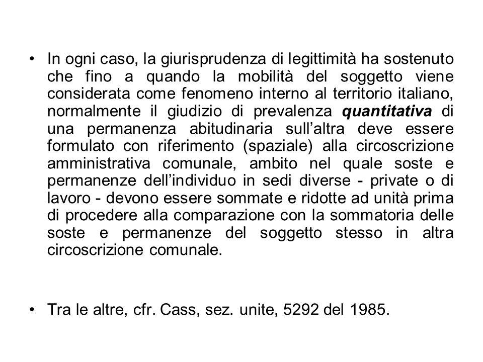 In ogni caso, la giurisprudenza di legittimità ha sostenuto che fino a quando la mobilità del soggetto viene considerata come fenomeno interno al terr