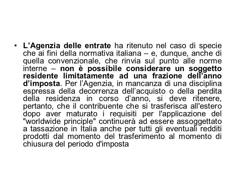 LAgenzia delle entrate ha ritenuto nel caso di specie che ai fini della normativa italiana – e, dunque, anche di quella convenzionale, che rinvia sul
