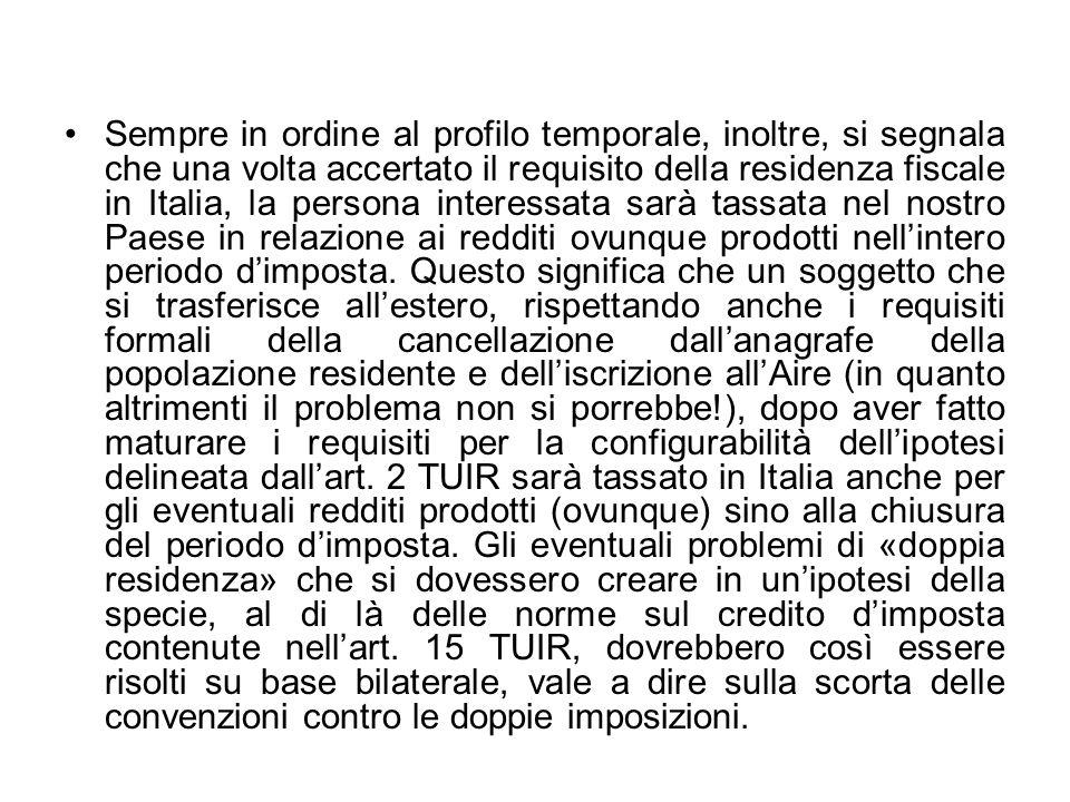 Sempre in ordine al profilo temporale, inoltre, si segnala che una volta accertato il requisito della residenza fiscale in Italia, la persona interess