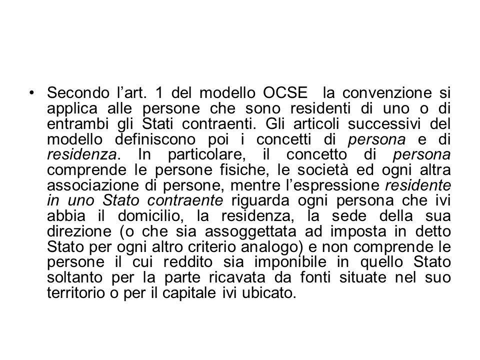 Secondo lart. 1 del modello OCSE la convenzione si applica alle persone che sono residenti di uno o di entrambi gli Stati contraenti. Gli articoli suc