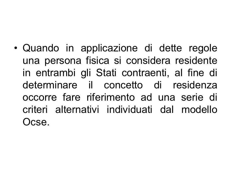 Quando in applicazione di dette regole una persona fisica si considera residente in entrambi gli Stati contraenti, al fine di determinare il concetto