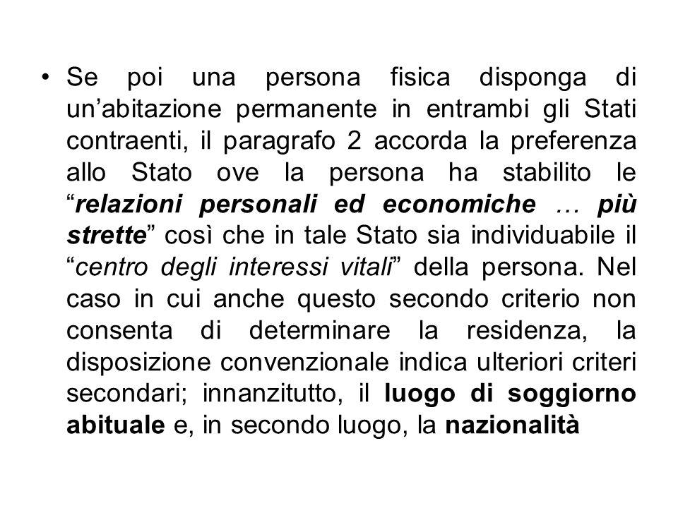 Se poi una persona fisica disponga di unabitazione permanente in entrambi gli Stati contraenti, il paragrafo 2 accorda la preferenza allo Stato ove la