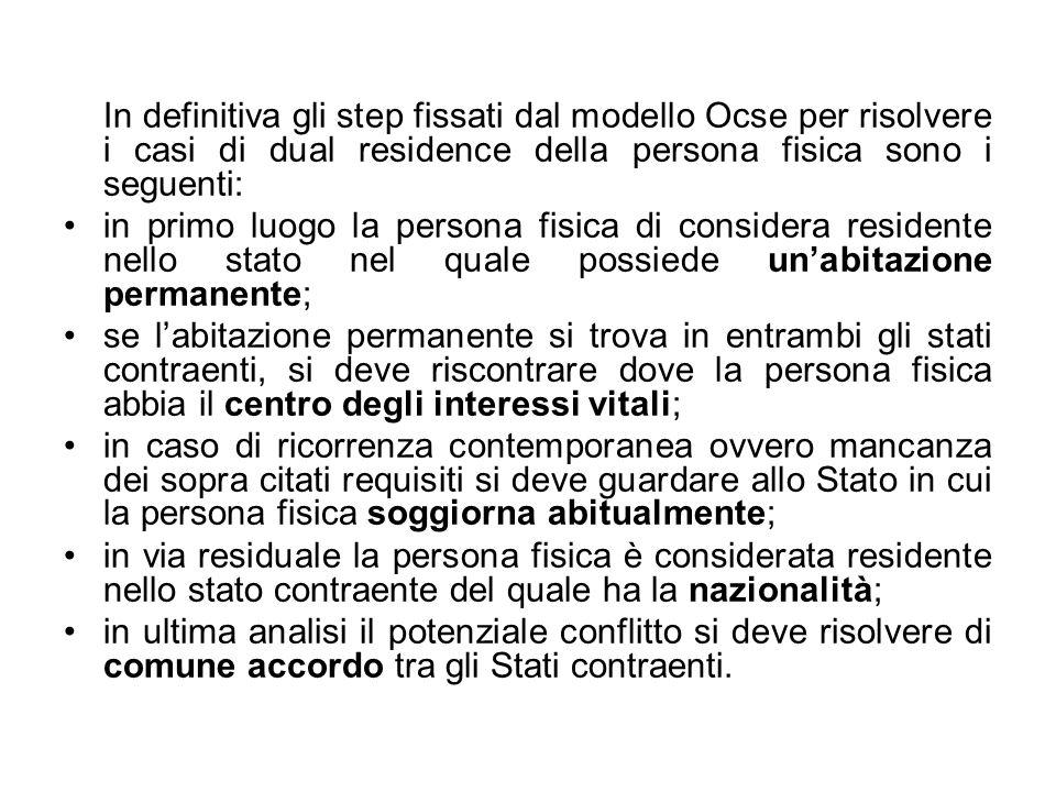In definitiva gli step fissati dal modello Ocse per risolvere i casi di dual residence della persona fisica sono i seguenti: in primo luogo la persona