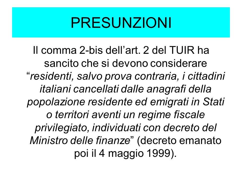 PRESUNZIONI Il comma 2-bis dellart. 2 del TUIR ha sancito che si devono considerareresidenti, salvo prova contraria, i cittadini italiani cancellati d