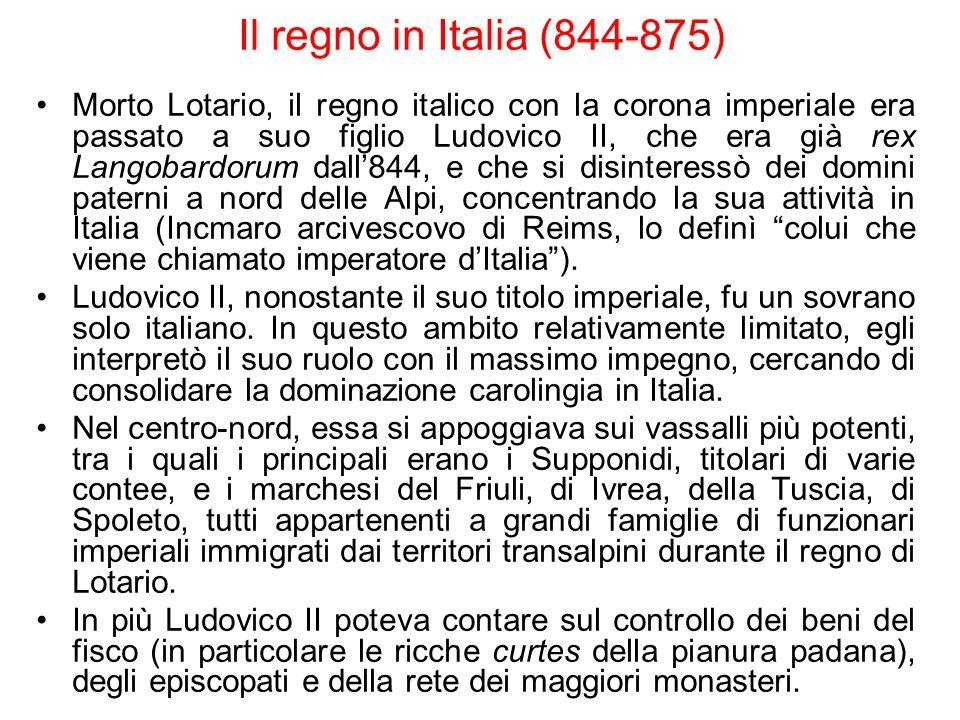 Il regno in Italia (844-875) Morto Lotario, il regno italico con la corona imperiale era passato a suo figlio Ludovico II, che era già rex Langobardor