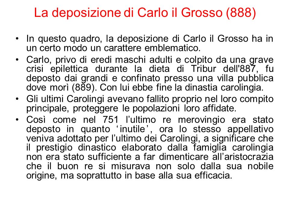 La deposizione di Carlo il Grosso (888) In questo quadro, la deposizione di Carlo il Grosso ha in un certo modo un carattere emblematico. Carlo, privo