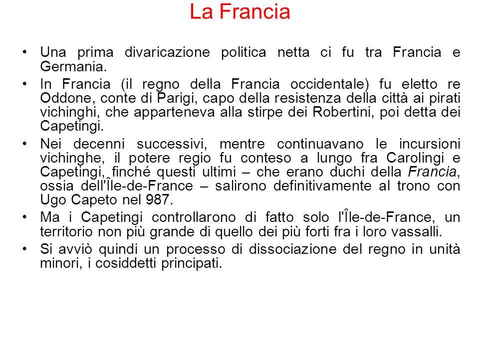 La Francia Una prima divaricazione politica netta ci fu tra Francia e Germania. In Francia (il regno della Francia occidentale) fu eletto re Oddone, c