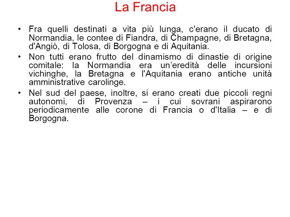 La Francia Fra quelli destinati a vita più lunga, c'erano il ducato di Normandia, le contee di Fiandra, di Champagne, di Bretagna, d'Angiò, di Tolosa,