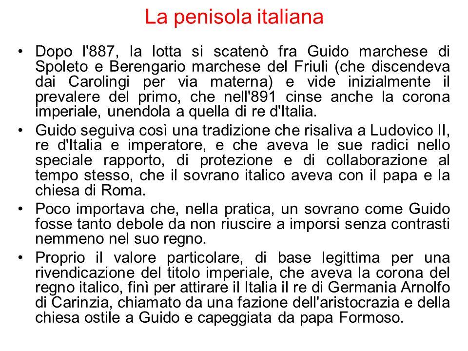 La penisola italiana Dopo l'887, la lotta si scatenò fra Guido marchese di Spoleto e Berengario marchese del Friuli (che discendeva dai Carolingi per