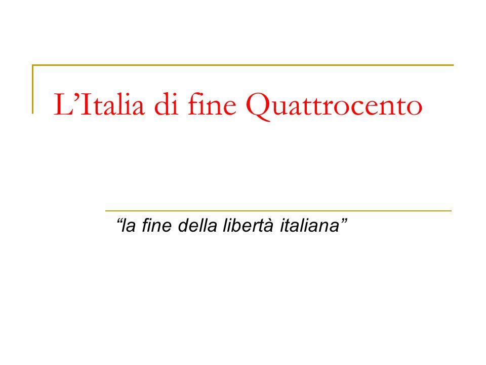 La conservazione della pace Lorenzo de Medici … … procurava con ogni studio che le cose dItalia in modo bilanciate si mantenessino che più in una che in unaltra parte non pendessino…