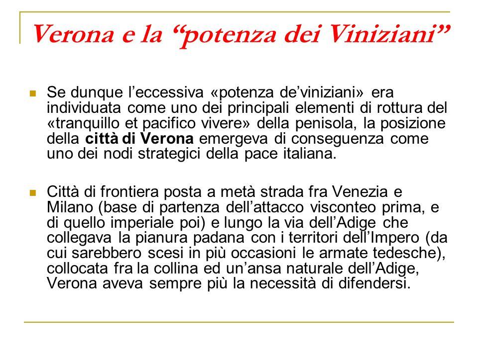 Verona e la potenza dei Viniziani Se dunque leccessiva «potenza deviniziani» era individuata come uno dei principali elementi di rottura del «tranquil