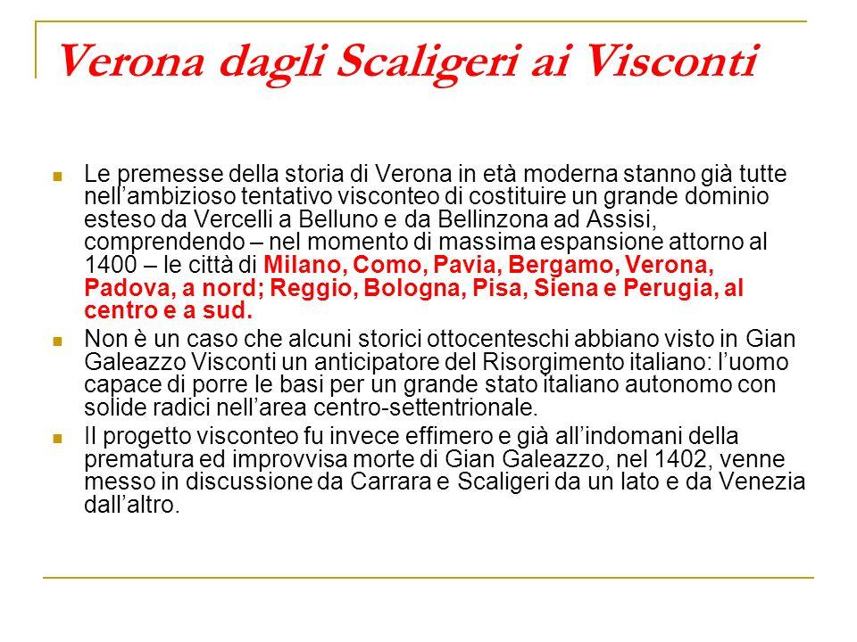 Verona dagli Scaligeri ai Visconti Le premesse della storia di Verona in età moderna stanno già tutte nellambizioso tentativo visconteo di costituire