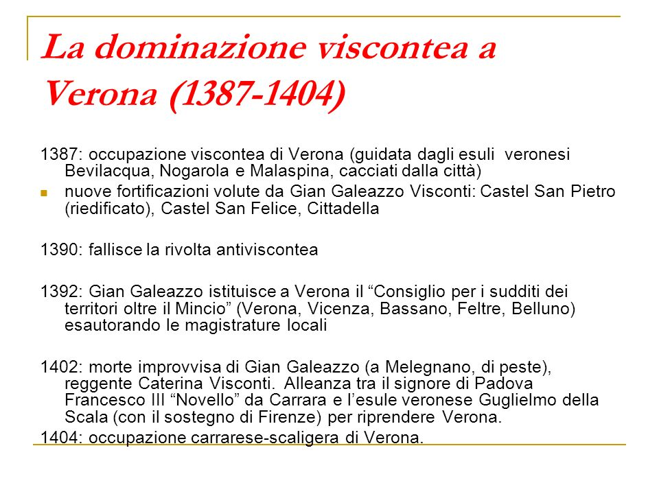 La dominazione viscontea a Verona (1387-1404) 1387: occupazione viscontea di Verona (guidata dagli esuli veronesi Bevilacqua, Nogarola e Malaspina, ca