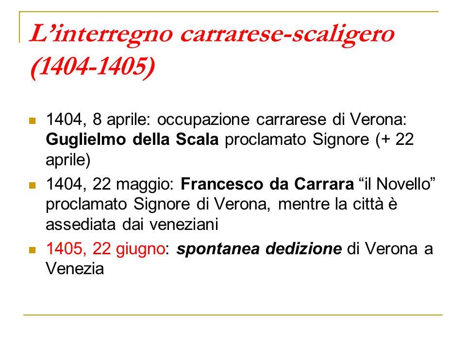 Linterregno carrarese-scaligero (1404-1405) 1404, 8 aprile: occupazione carrarese di Verona: Guglielmo della Scala proclamato Signore (+ 22 aprile) 14