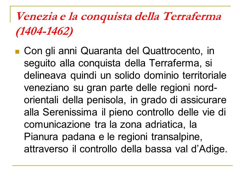 Venezia e la conquista della Terraferma (1404-1462) Con gli anni Quaranta del Quattrocento, in seguito alla conquista della Terraferma, si delineava q