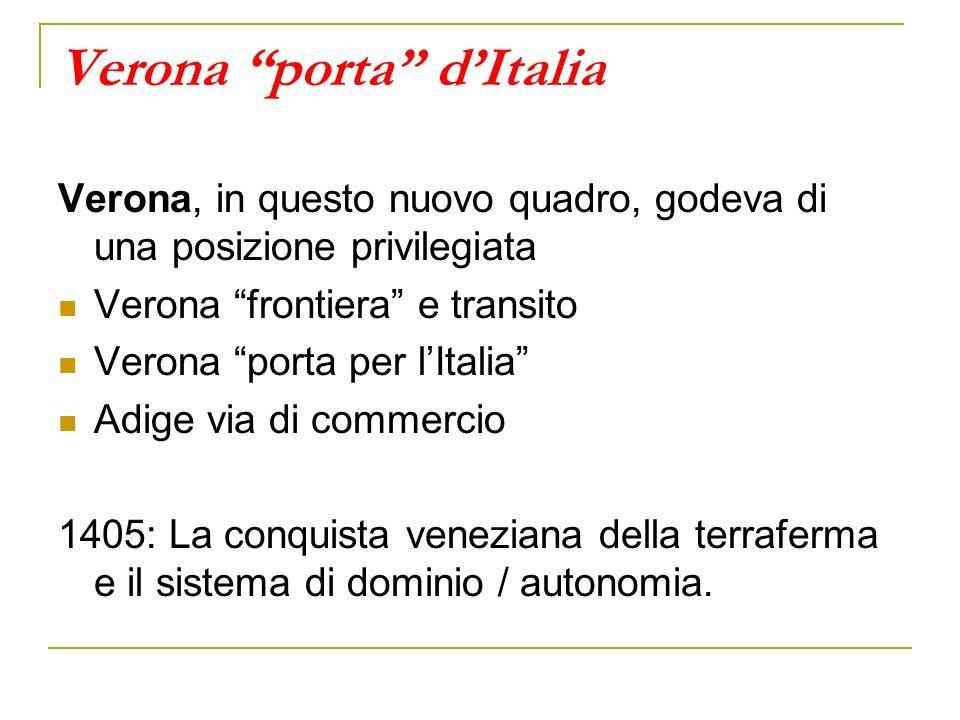 Verona porta dItalia Verona, in questo nuovo quadro, godeva di una posizione privilegiata Verona frontiera e transito Verona porta per lItalia Adige v