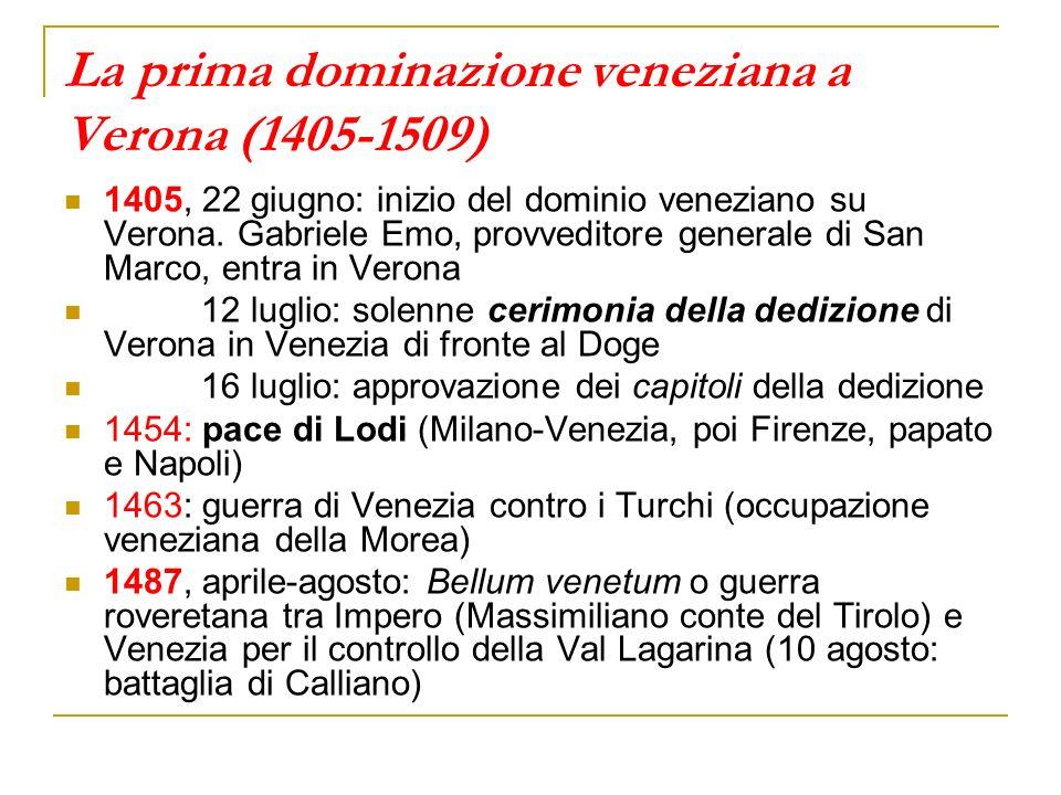 La prima dominazione veneziana a Verona (1405-1509) 1405, 22 giugno: inizio del dominio veneziano su Verona. Gabriele Emo, provveditore generale di Sa