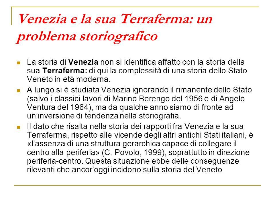 Venezia e la sua Terraferma: un problema storiografico La storia di Venezia non si identifica affatto con la storia della sua Terraferma: di qui la co