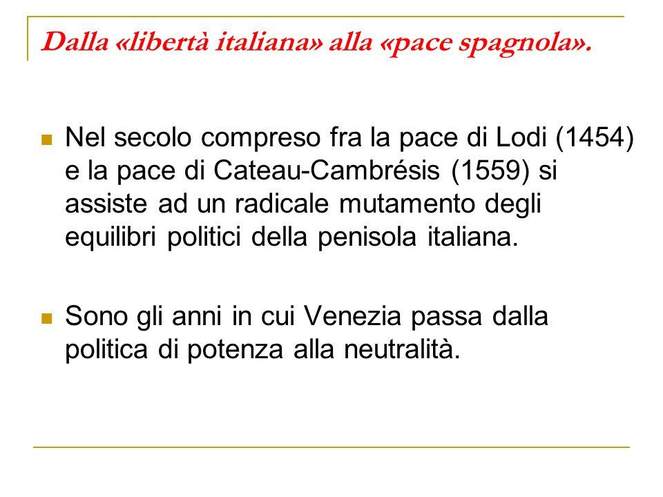 Dalla «libertà italiana» alla «pace spagnola». Nel secolo compreso fra la pace di Lodi (1454) e la pace di Cateau-Cambrésis (1559) si assiste ad un ra