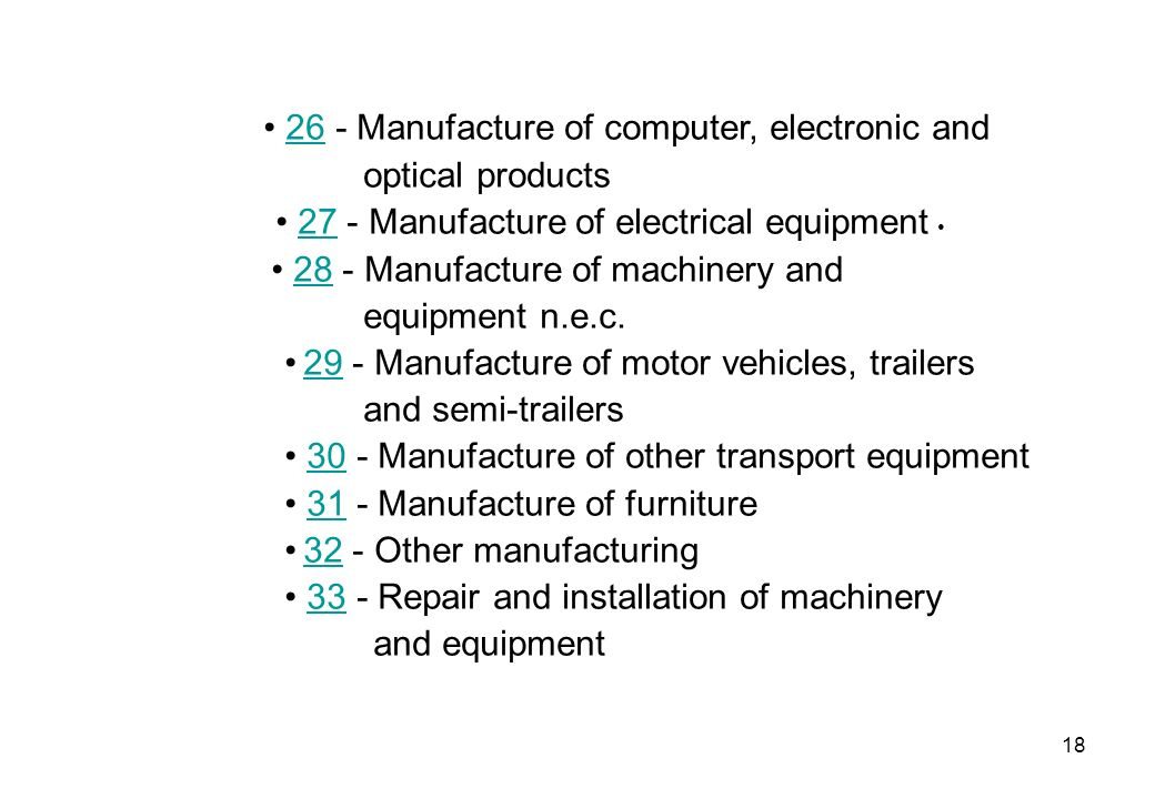 18 26 - Manufacture of computer, electronic and26 optical products 27 - Manufacture of electrical equipment 27 28 - Manufacture of machinery and28 equ