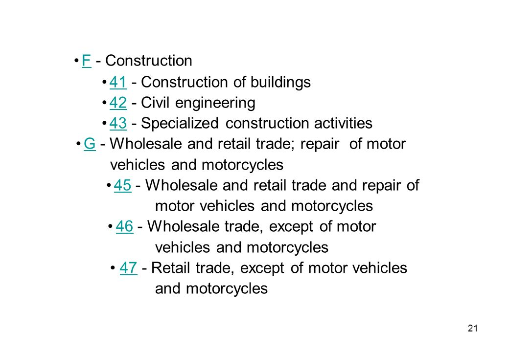 21 F - Construction F 41 - Construction of buildings 41 42 - Civil engineering 42 43 - Specialized construction activities 43 G - Wholesale and retail