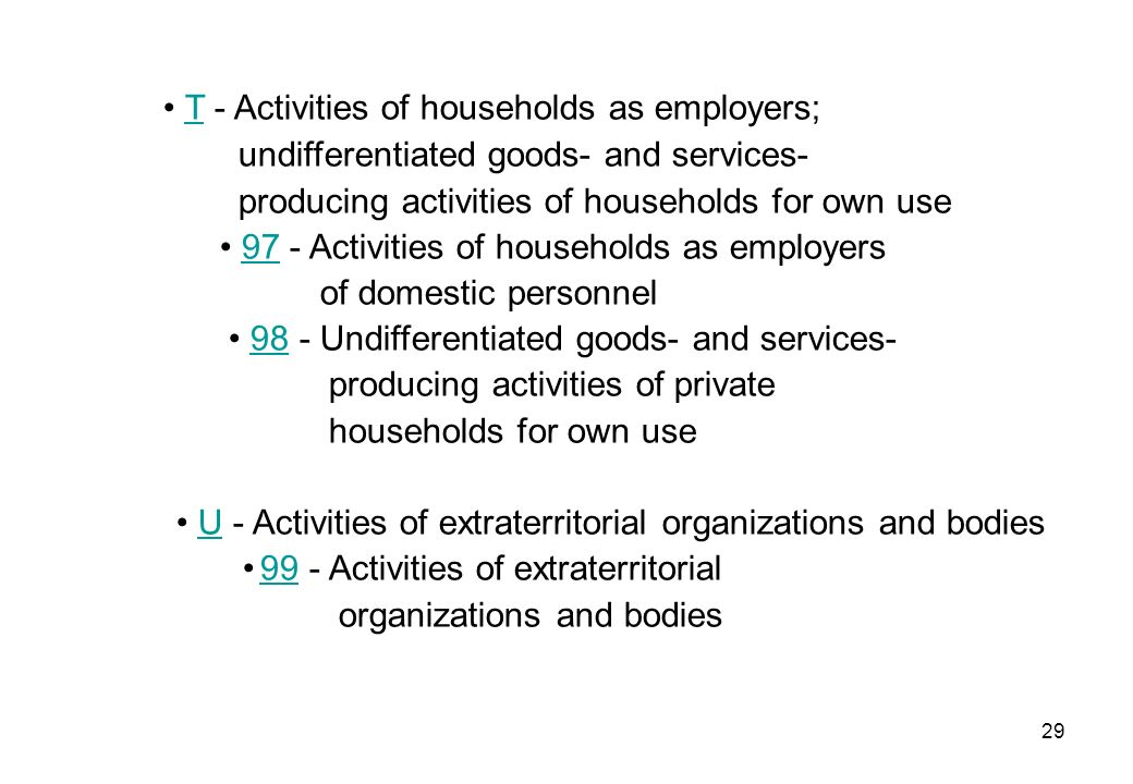 29 T - Activities of households as employers;T undifferentiated goods- and services- producing activities of households for own use 97 - Activities of