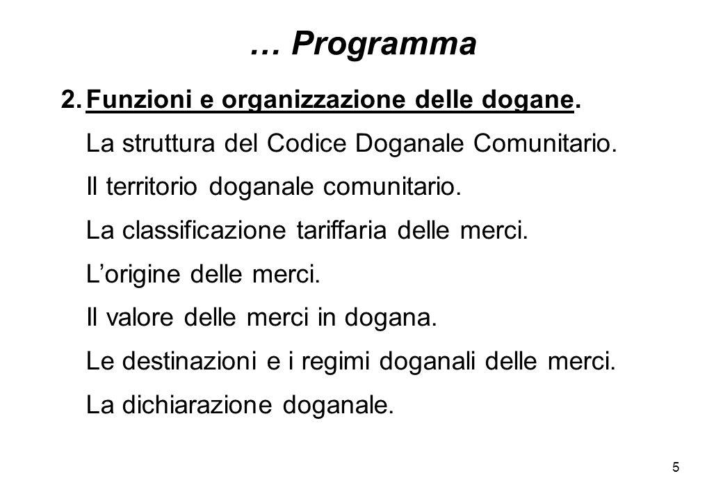 5 … Programma 2.Funzioni e organizzazione delle dogane. La struttura del Codice Doganale Comunitario. Il territorio doganale comunitario. La classific