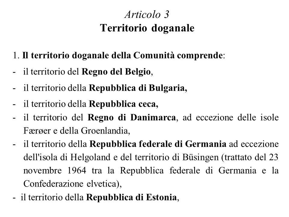 1. Il territorio doganale della Comunità comprende: - il territorio del Regno del Belgio, -il territorio della Repubblica di Bulgaria, -il territorio