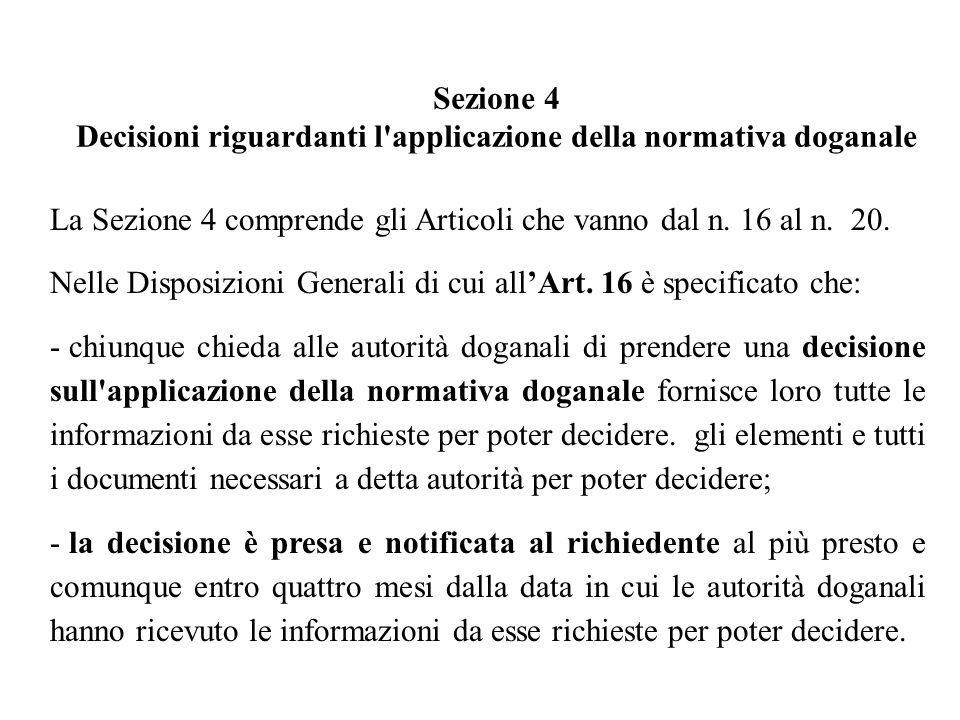 La Sezione 4 comprende gli Articoli che vanno dal n.