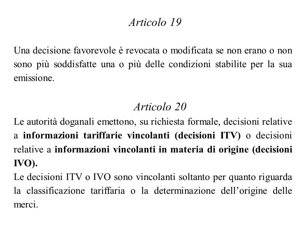 Articolo 19 Una decisione favorevole è revocata o modificata se non erano o non sono più soddisfatte una o più delle condizioni stabilite per la sua emissione.