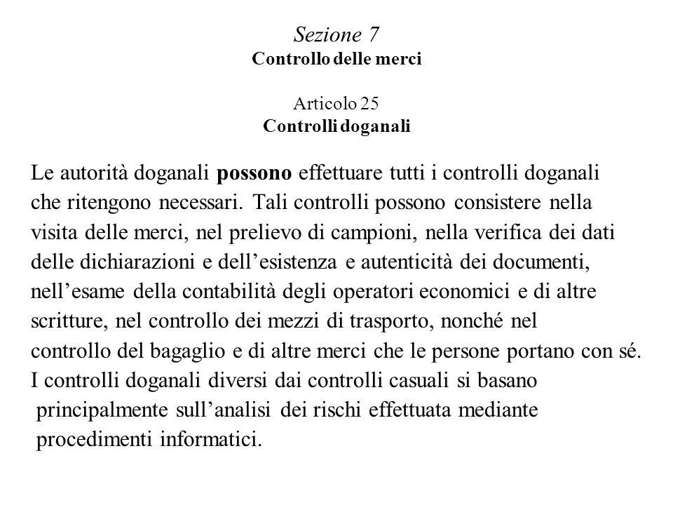 Sezione 7 Controllo delle merci Articolo 25 Controlli doganali Le autorità doganali possono effettuare tutti i controlli doganali che ritengono necessari.