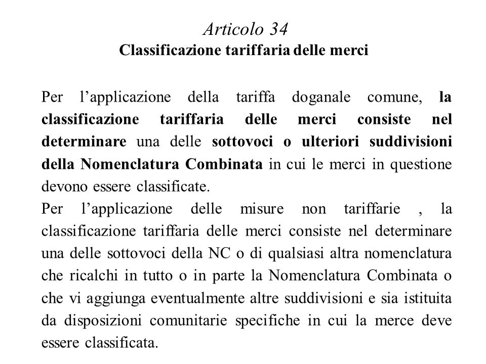 Per lapplicazione della tariffa doganale comune, la classificazione tariffaria delle merci consiste nel determinare una delle sottovoci o ulteriori suddivisioni della Nomenclatura Combinata in cui le merci in questione devono essere classificate.