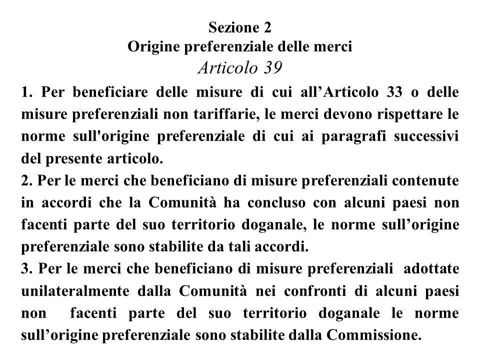 1. Per beneficiare delle misure di cui allArticolo 33 o delle misure preferenziali non tariffarie, le merci devono rispettare le norme sull'origine pr