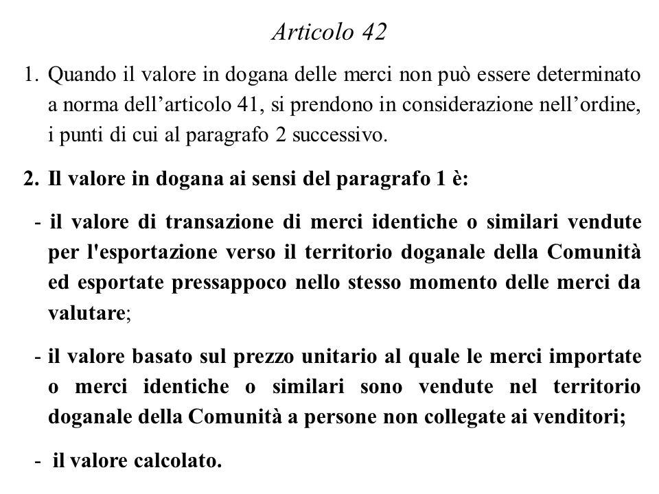 1.Quando il valore in dogana delle merci non può essere determinato a norma dellarticolo 41, si prendono in considerazione nellordine, i punti di cui al paragrafo 2 successivo.