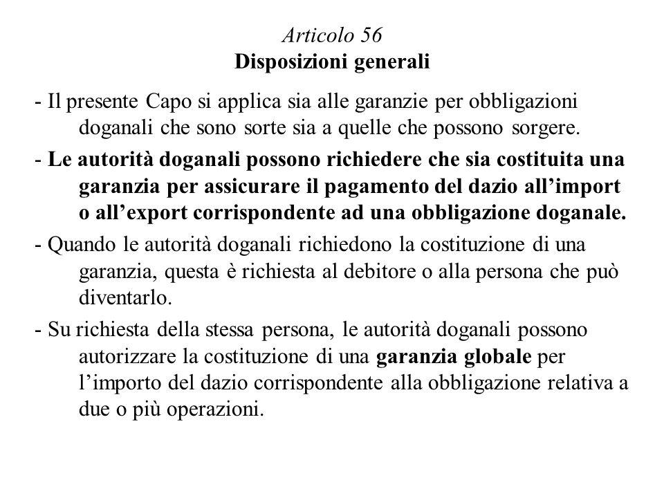 Articolo 56 Disposizioni generali - Il presente Capo si applica sia alle garanzie per obbligazioni doganali che sono sorte sia a quelle che possono sorgere.