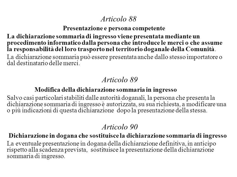 Articolo 88 Presentazione e persona competente La dichiarazione sommaria di ingresso viene presentata mediante un procedimento informatico dalla persona che introduce le merci o che assume la responsabilità del loro trasporto nel territorio doganale della Comunità.